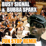 BUSY-SIGNAL & BUBBA-SPARKS – FUN STOP REMIX